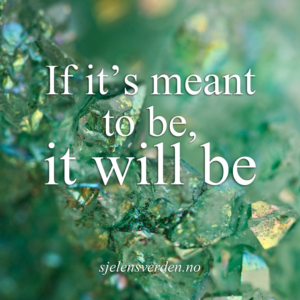 sitat-om-livet-if-its-meant-to-be-it-will-be-inspirational-quotes-about-life