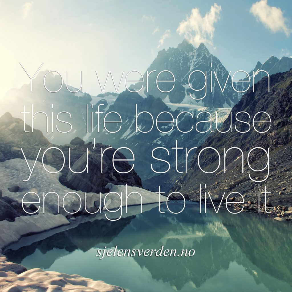 sitat-om-styrke-styrkesitat-sitat-om-motgang-strong-quote-you-were-given-this-life-because-youre-strong-enough-to-live-it